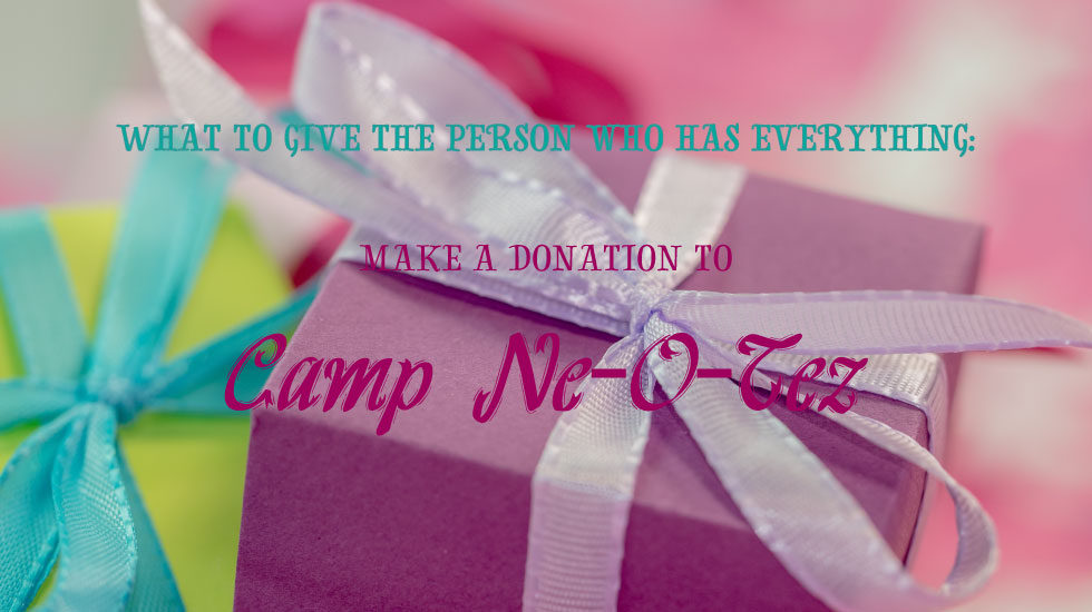 What to give the person who has everything: Make a donation to Camp Ne-O-Tez