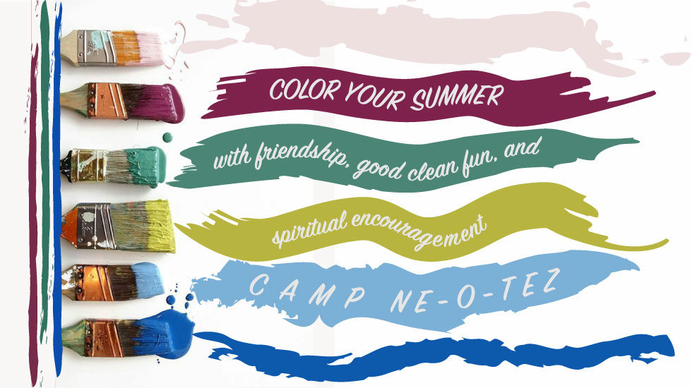 Colorful paintbrush strokes Color your summer with friendship, good clean fun, and spiritual encouragement Camp Ne-O-Tez